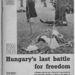 Az angol Picture Post magazin a LIFE-fal egyidőben, 1956. november 12-én közölt először képes riportot az október 23-i és az azt követő eseményekről. A következő oldalakon megnézhetik, hogyan csodálkozhatott rá Európa a Budapesti eseményekre. A riport címe: Magyarország végső harca a szabadságért. A nyitóképen egy forradalmár és egy AVH-s tiszt holttestei.